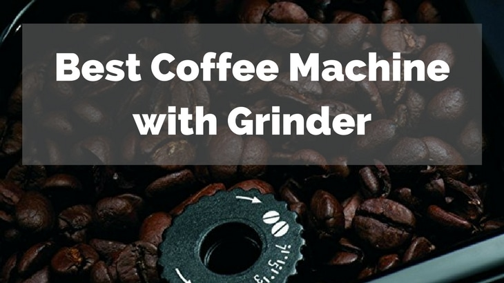 Best Coffee Machine with Grinder